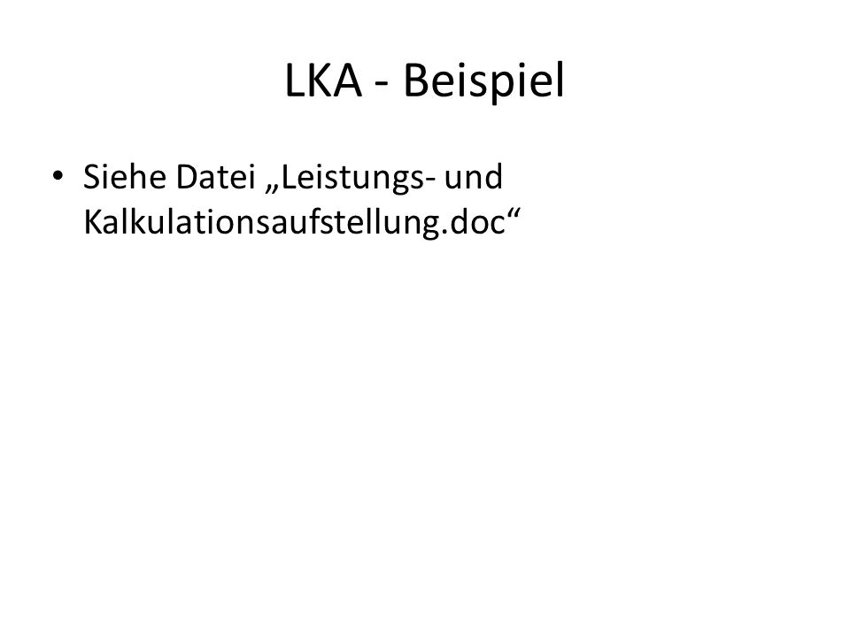 """LKA - Beispiel Siehe Datei """"Leistungs- und Kalkulationsaufstellung.doc"""