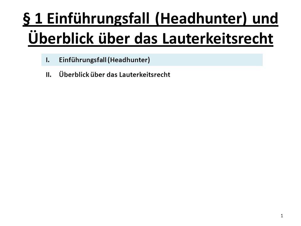 Prof. Dr. Günther Hönn § 1 Einführungsfall (Headhunter) und Überblick über das Lauterkeitsrecht. Einführungsfall (Headhunter)