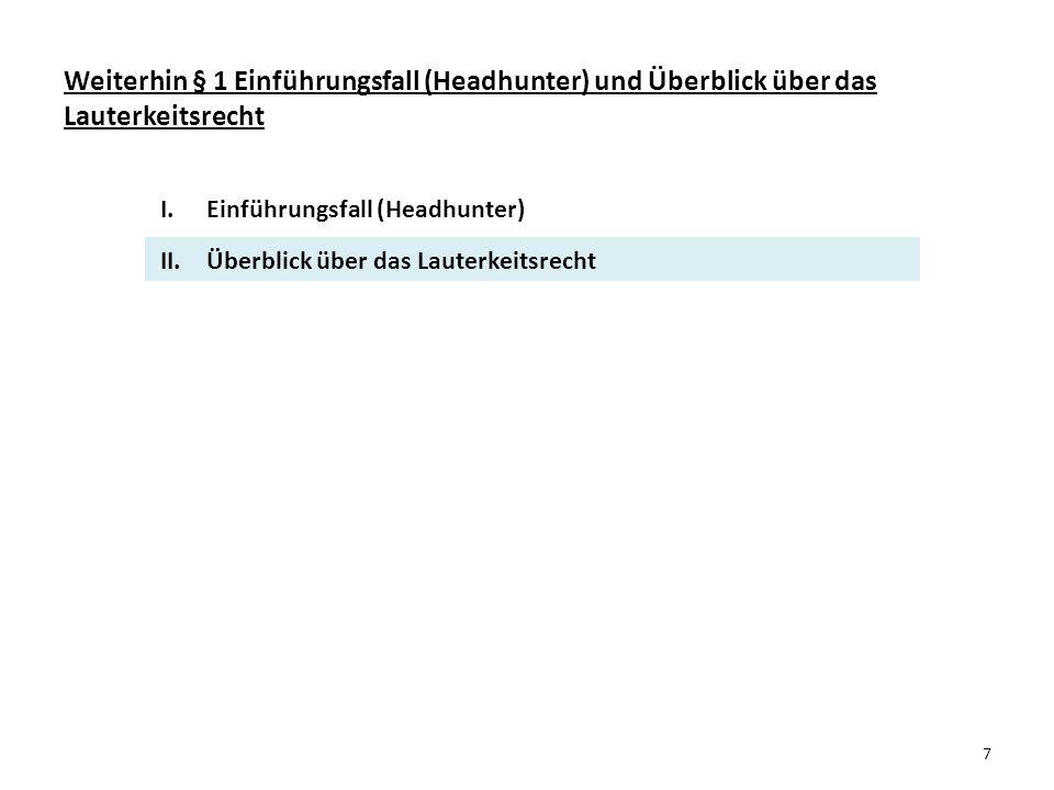Prof. Dr. Günther Hönn Weiterhin § 1 Einführungsfall (Headhunter) und Überblick über das Lauterkeitsrecht.