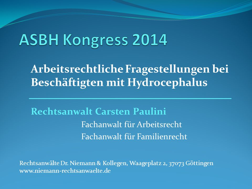 ASBH Kongress 2014 Arbeitsrechtliche Fragestellungen bei Beschäftigten mit Hydrocephalus. Rechtsanwalt Carsten Paulini.