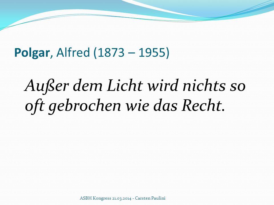 Polgar, Alfred (1873 – 1955) Außer dem Licht wird nichts so oft gebrochen wie das Recht.