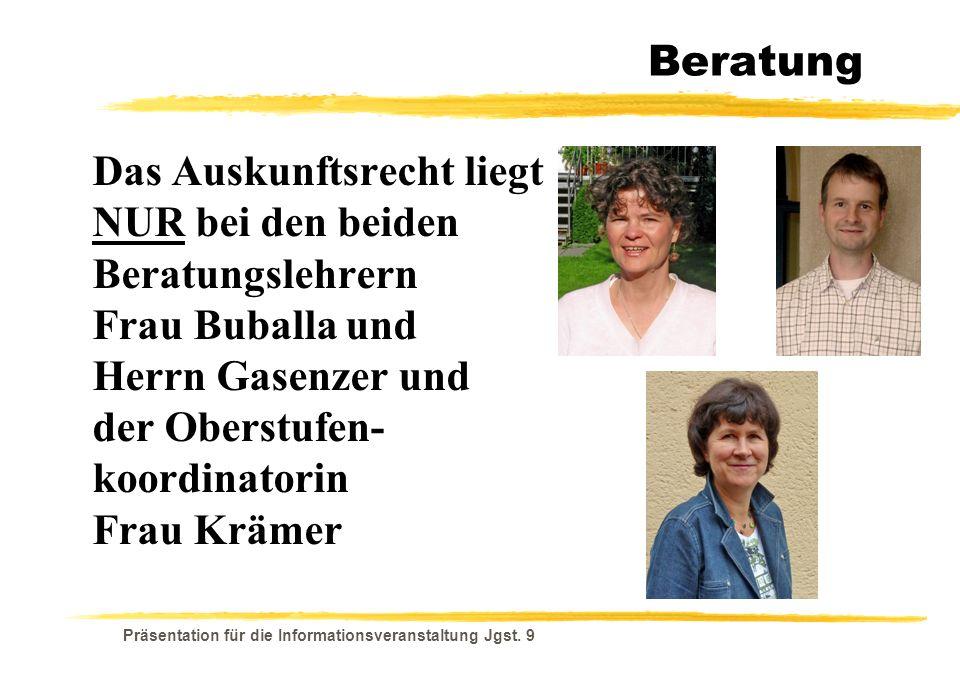 Beratung Das Auskunftsrecht liegt NUR bei den beiden Beratungslehrern Frau Buballa und Herrn Gasenzer und der Oberstufen-koordinatorin Frau Krämer.