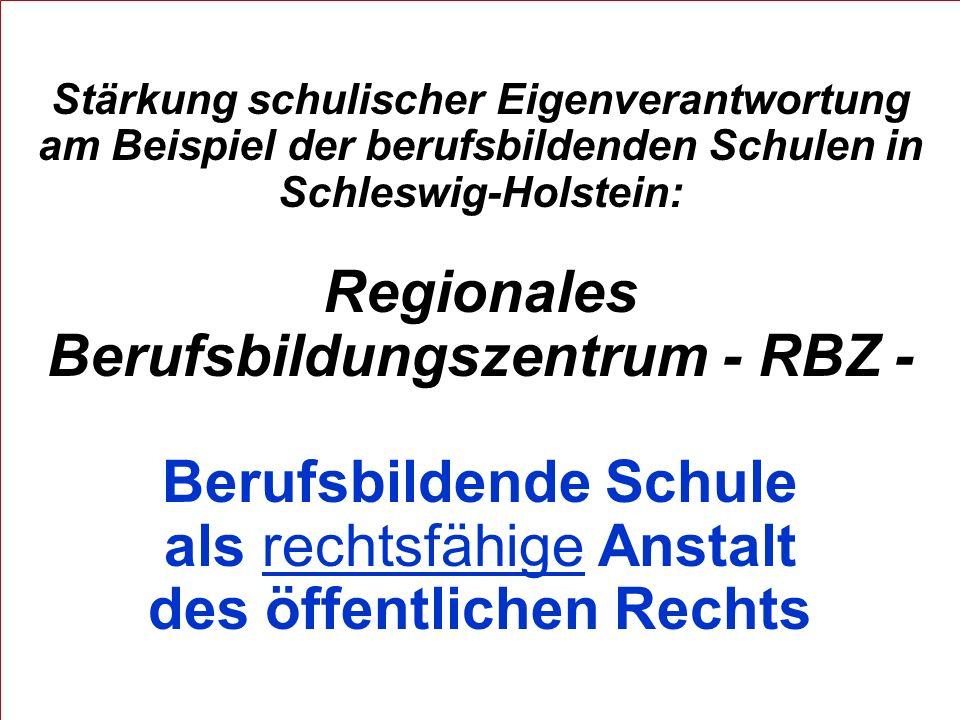 Stärkung schulischer Eigenverantwortung am Beispiel der berufsbildenden Schulen in Schleswig-Holstein: Regionales Berufsbildungszentrum - RBZ - Berufsbildende Schule als rechtsfähige Anstalt des öffentlichen Rechts