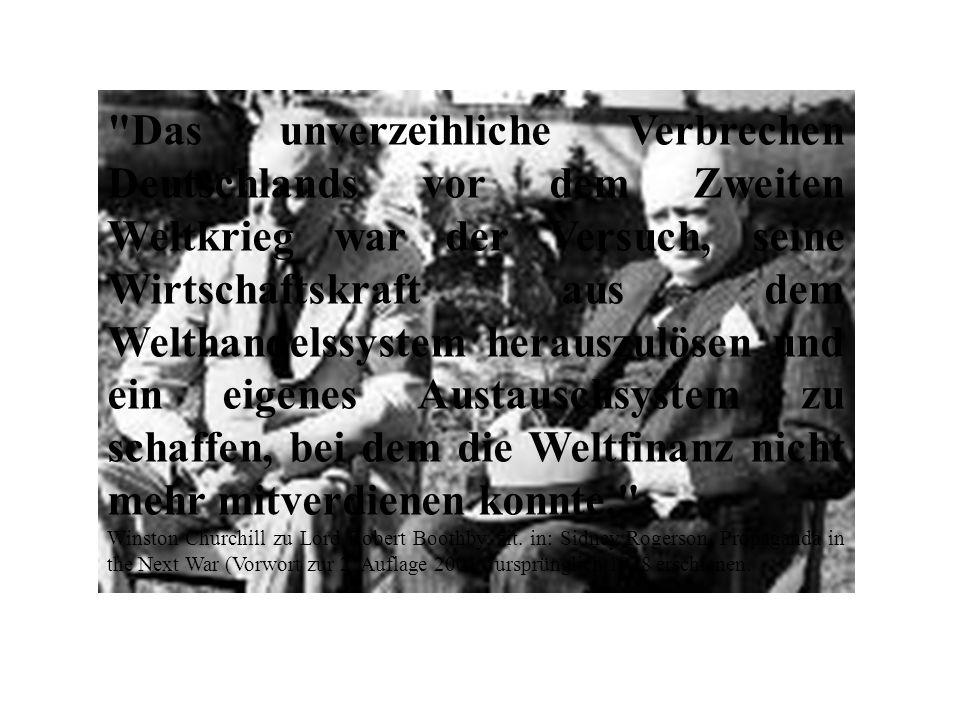 Das unverzeihliche Verbrechen Deutschlands vor dem Zweiten Weltkrieg war der Versuch, seine Wirtschaftskraft aus dem Welthandelssystem herauszulösen und ein eigenes Austauschsystem zu schaffen, bei dem die Weltfinanz nicht mehr mitverdienen konnte.