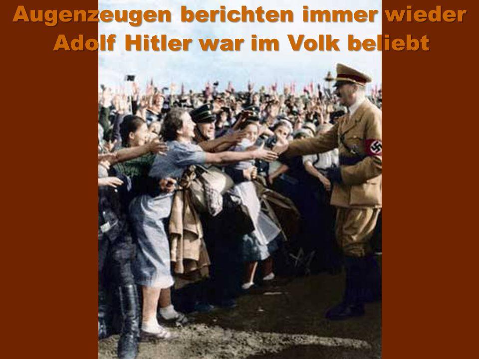 Augenzeugen berichten immer wieder Adolf Hitler war im Volk beliebt
