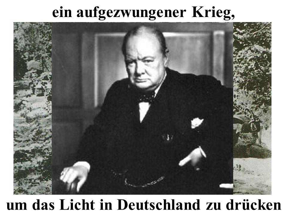 ein aufgezwungener Krieg, um das Licht in Deutschland zu drücken