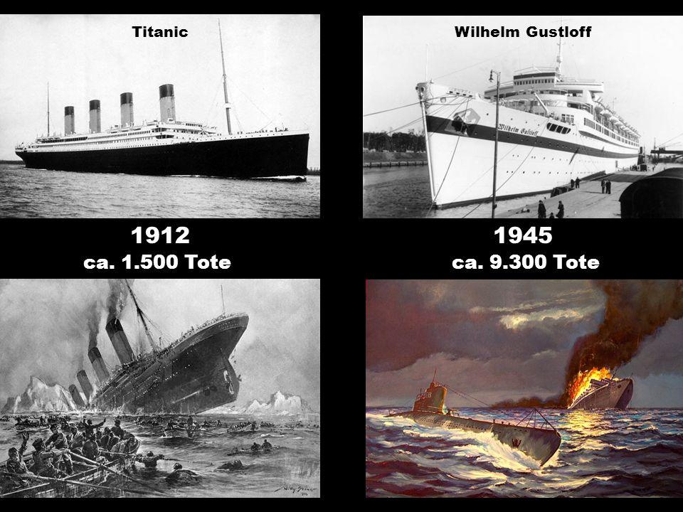 Titanic Wilhelm Gustloff 1912 1945 ca. 1.500 Tote ca. 9.300 Tote
