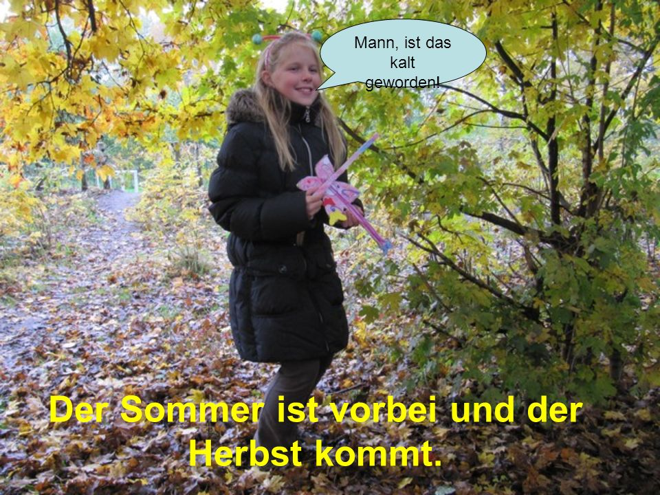 Der Sommer ist vorbei und der Herbst kommt.