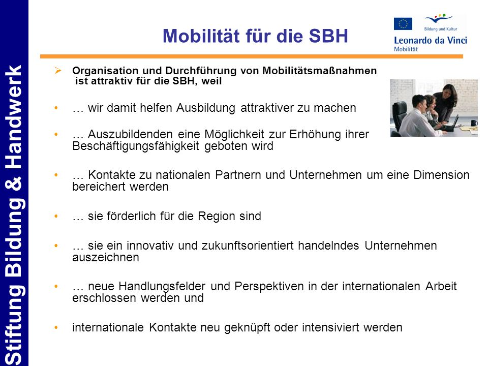 Mobilität für die SBH Organisation und Durchführung von Mobilitätsmaßnahmen ist attraktiv für die SBH, weil.
