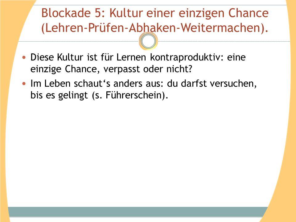 Blockade 5: Kultur einer einzigen Chance (Lehren-Prüfen-Abhaken-Weitermachen).