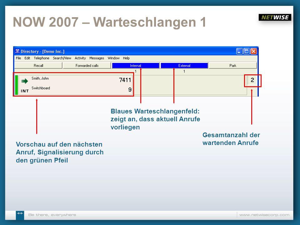 NOW 2007 – Warteschlangen 1 Blaues Warteschlangenfeld: zeigt an, dass aktuell Anrufe vorliegen. Gesamtanzahl der wartenden Anrufe.