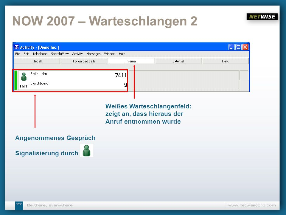 NOW 2007 – Warteschlangen 2 Weißes Warteschlangenfeld: zeigt an, dass hieraus der Anruf entnommen wurde.
