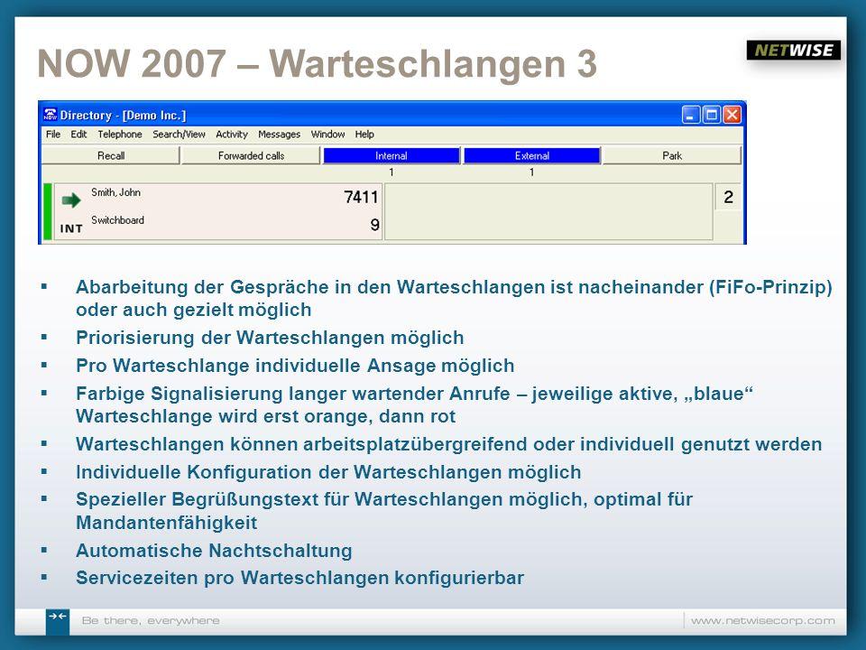 NOW 2007 – Warteschlangen 3 Abarbeitung der Gespräche in den Warteschlangen ist nacheinander (FiFo-Prinzip) oder auch gezielt möglich.