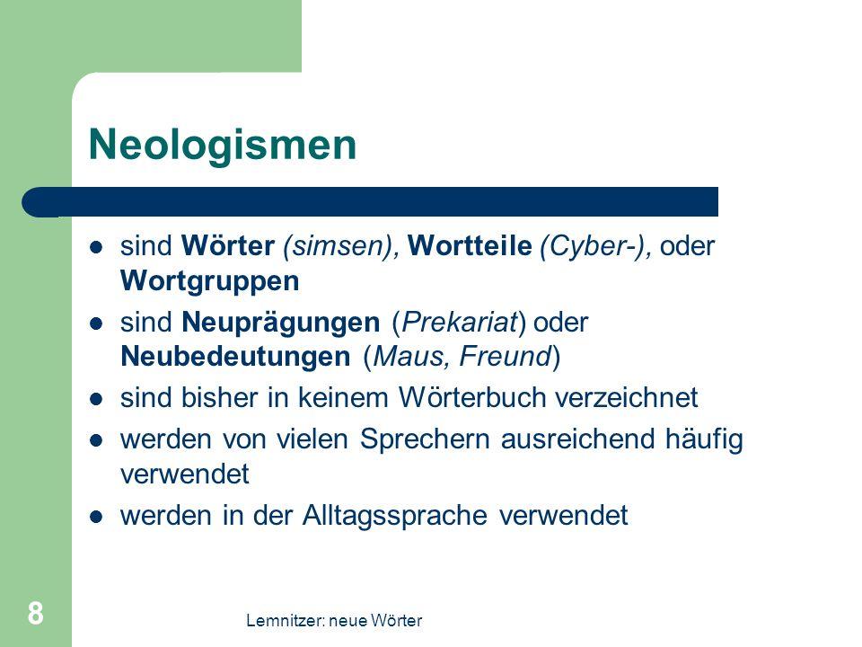 Neologismen sind Wörter (simsen), Wortteile (Cyber-), oder Wortgruppen