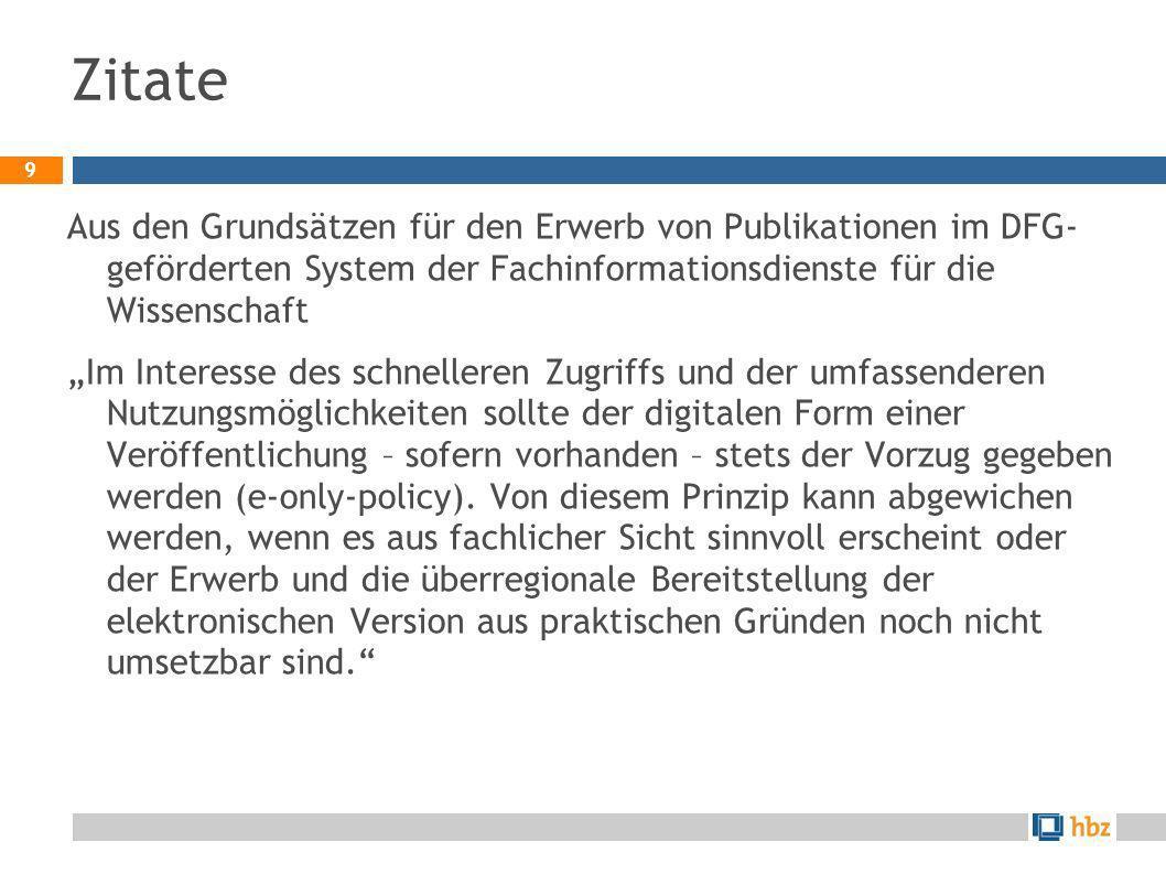 Zitate Aus den Grundsätzen für den Erwerb von Publikationen im DFG- geförderten System der Fachinformationsdienste für die Wissenschaft.