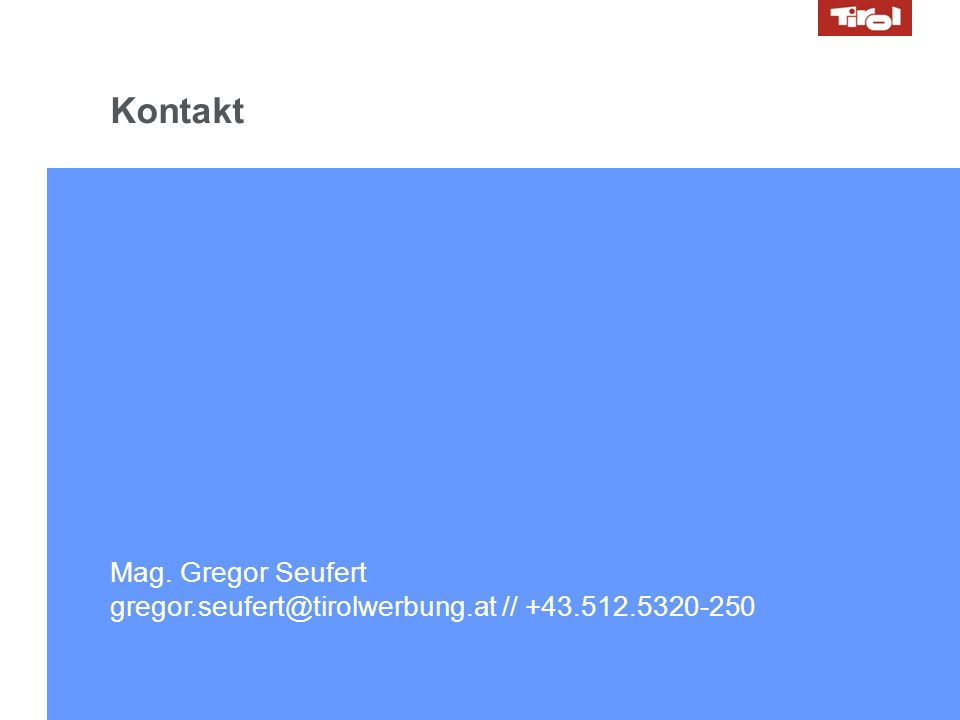 Kontakt Mag. Gregor Seufert gregor.seufert@tirolwerbung.at // +43.512.5320-250