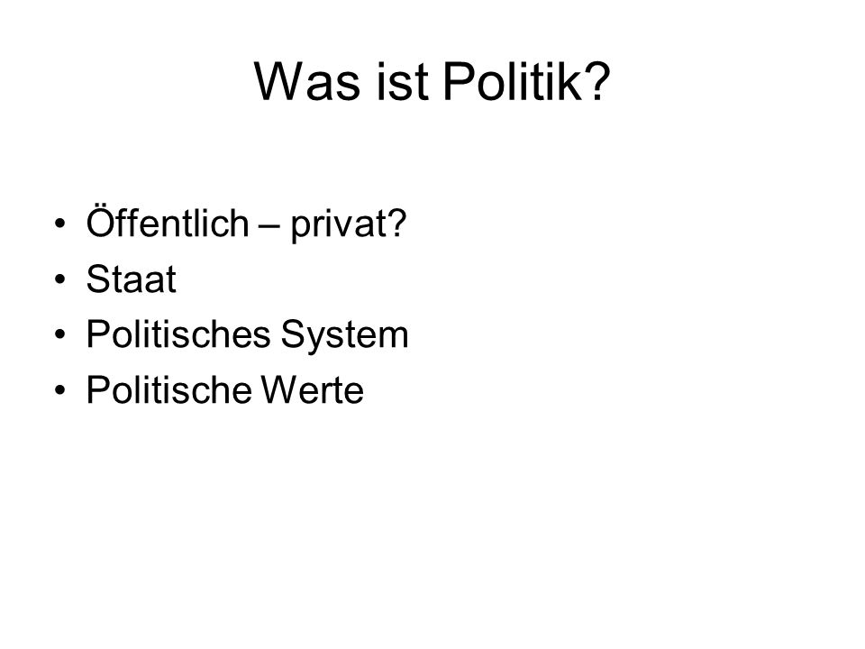 Was ist Politik Öffentlich – privat Staat Politisches System
