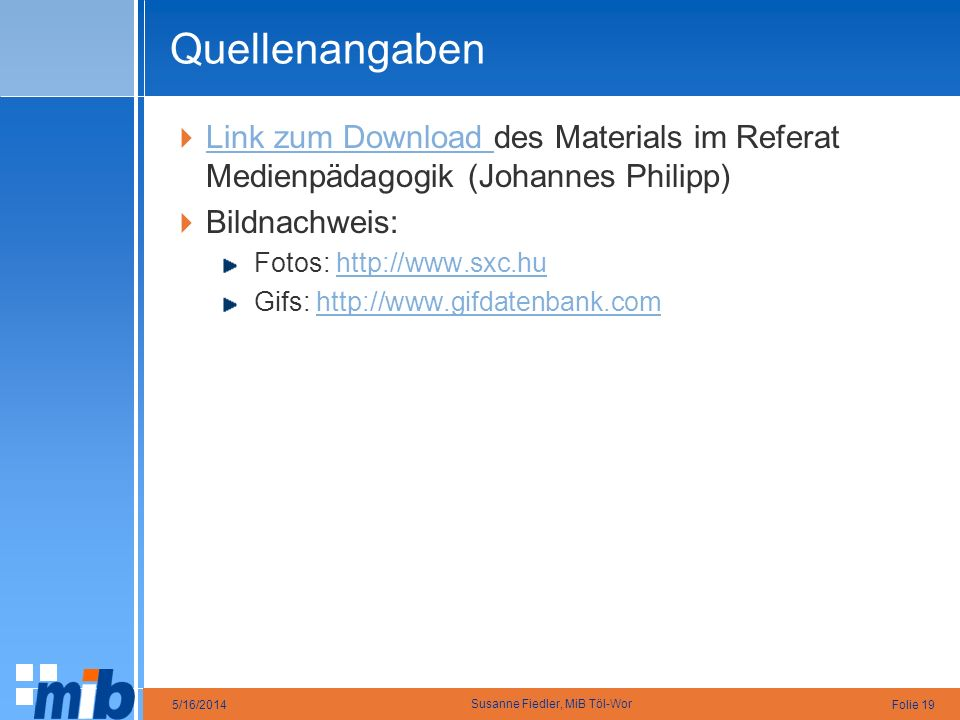 Quellenangaben Link zum Download des Materials im Referat Medienpädagogik (Johannes Philipp) Bildnachweis: