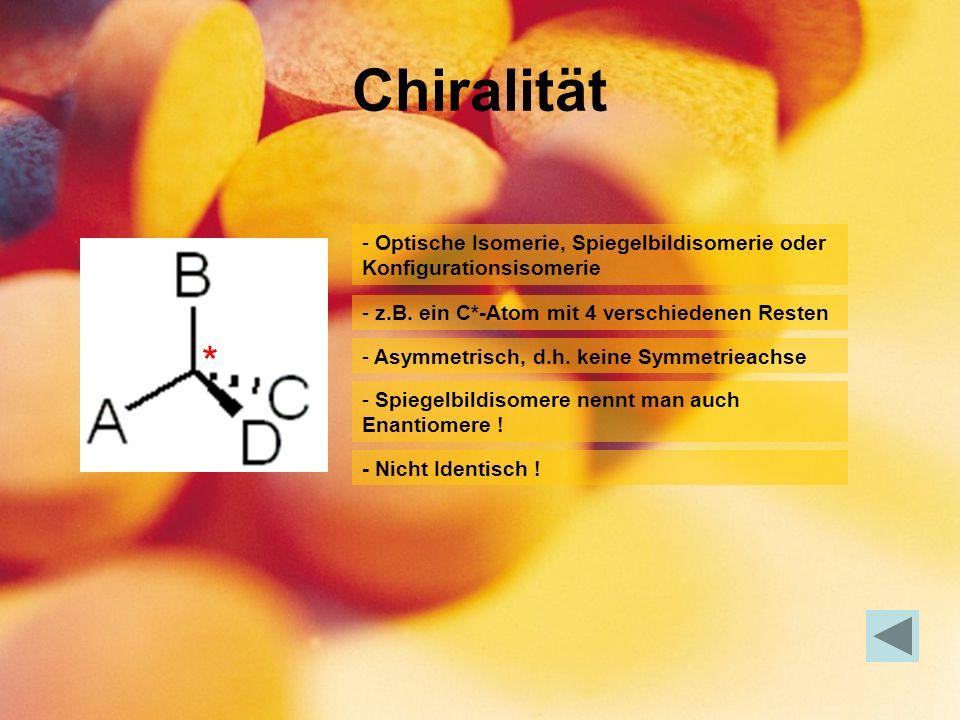 Chiralität Optische Isomerie, Spiegelbildisomerie oder Konfigurationsisomerie. z.B. ein C*-Atom mit 4 verschiedenen Resten.