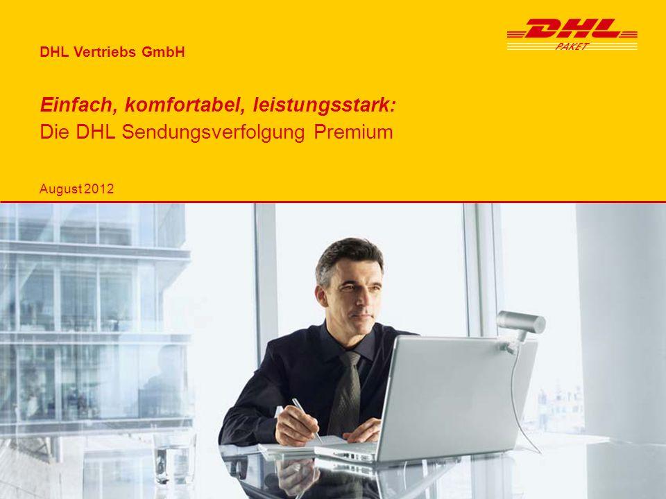 DHL Vertriebs GmbH Einfach, komfortabel, leistungsstark: Die DHL Sendungsverfolgung Premium.