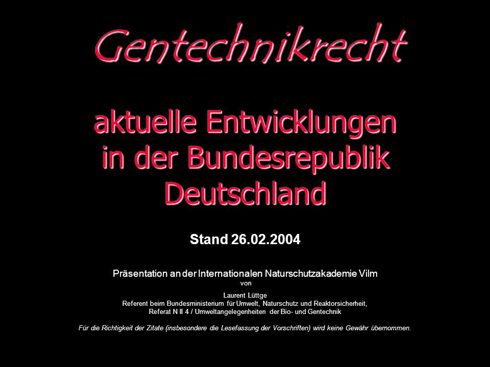 Gentechnikrecht aktuelle Entwicklungen in der Bundesrepublik Deutschland. Stand 26.02.2004.