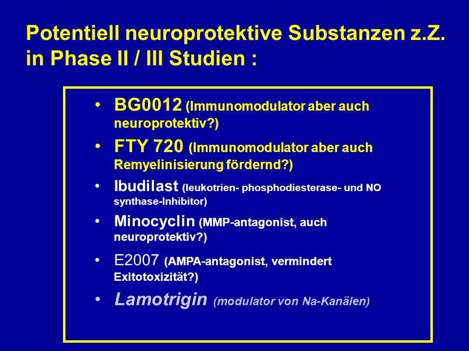 Potentiell neuroprotektive Substanzen z.Z. in Phase II / III Studien :