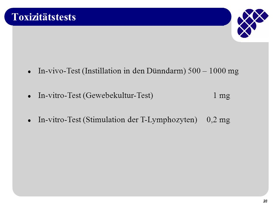 Toxizitätstests In-vivo-Test (Instillation in den Dünndarm) 500 – 1000 mg. In-vitro-Test (Gewebekultur-Test) 1 mg.