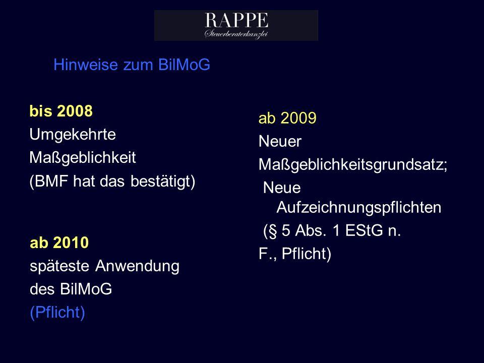 Hinweise zum BilMoG bis 2008. Umgekehrte. Maßgeblichkeit. (BMF hat das bestätigt) ab 2009. Neuer.