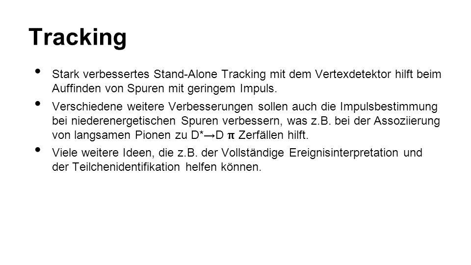 Tracking Stark verbessertes Stand-Alone Tracking mit dem Vertexdetektor hilft beim Auffinden von Spuren mit geringem Impuls.