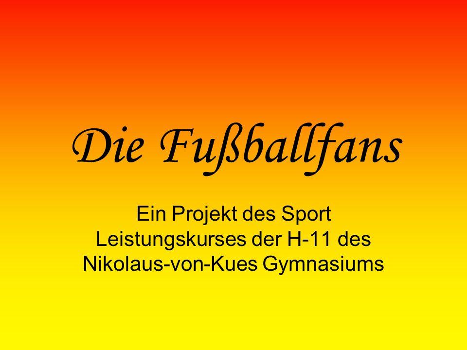 Die Fußballfans Ein Projekt des Sport Leistungskurses der H-11 des Nikolaus-von-Kues Gymnasiums