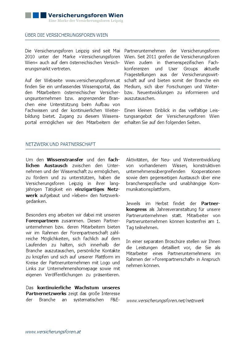 Die Versicherungsforen Leipzig sind seit Mai 2010 unter der Marke »Versicherungsforen Wien« auch auf dem österreichischen Versich-erungsmarkt vertreten.