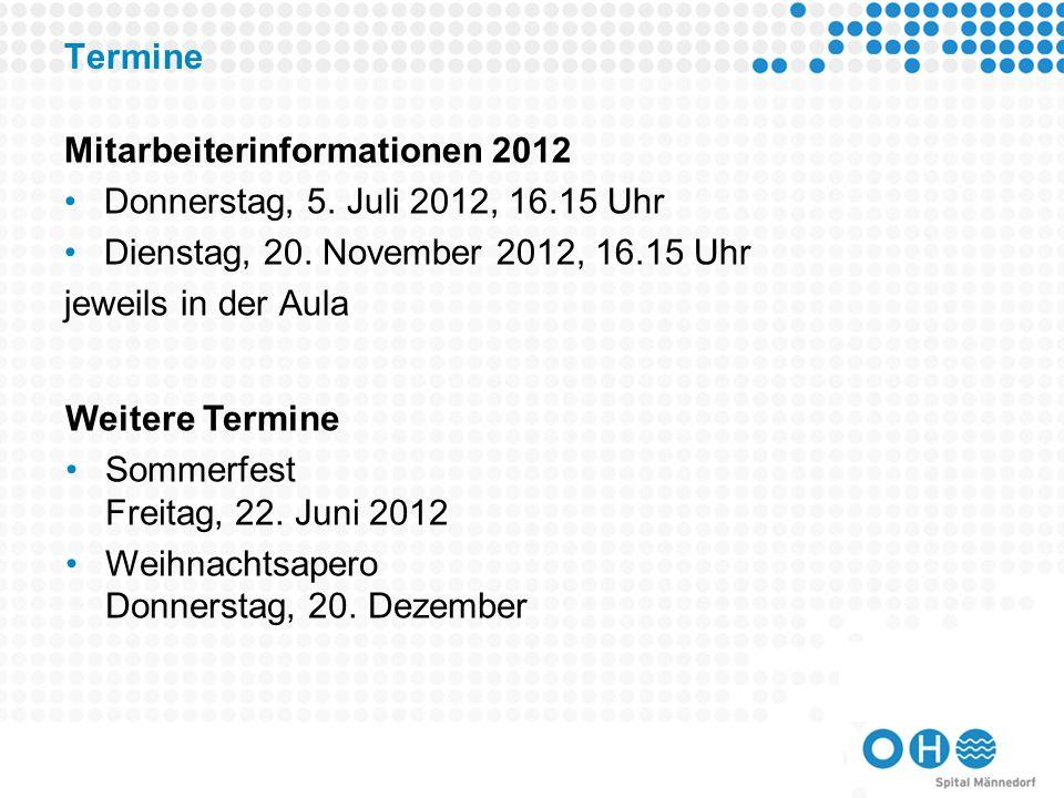 Termine Mitarbeiterinformationen 2012. Donnerstag, 5. Juli 2012, 16.15 Uhr. Dienstag, 20. November 2012, 16.15 Uhr.