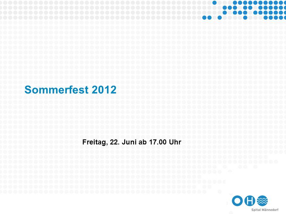 Sommerfest 2012 Freitag, 22. Juni ab 17.00 Uhr