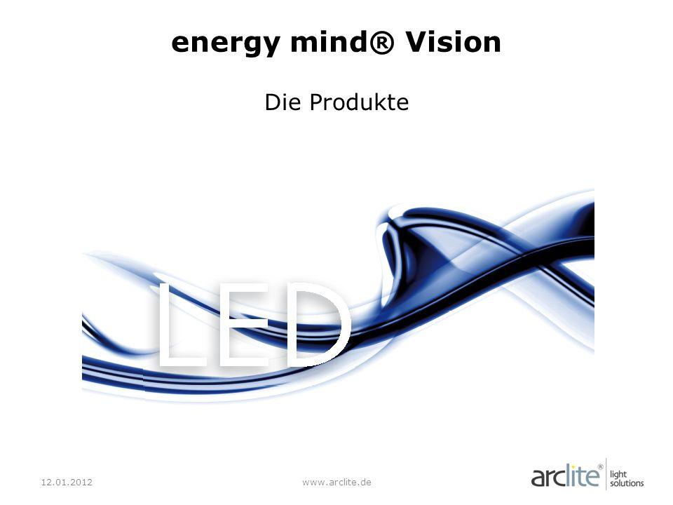 energy mind® Vision Die Produkte 12.01.2012 www.arclite.de