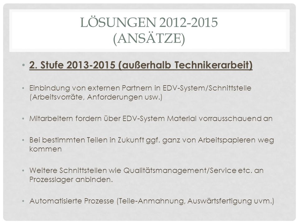 Lösungen 2012-2015 (Ansätze) 2. Stufe 2013-2015 (außerhalb Technikerarbeit)