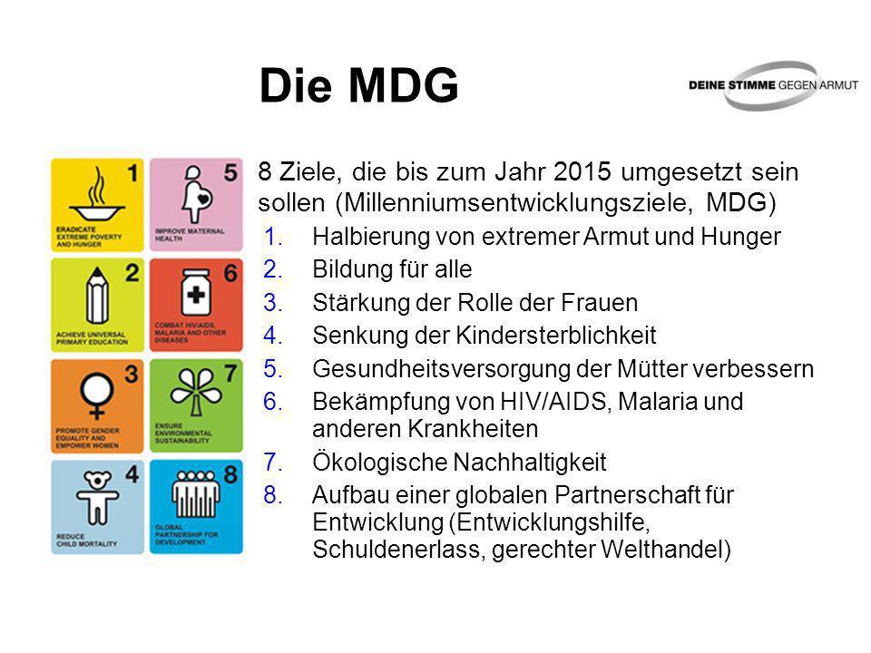 Die MDG 8 Ziele, die bis zum Jahr 2015 umgesetzt sein sollen (Millenniumsentwicklungsziele, MDG) Halbierung von extremer Armut und Hunger.