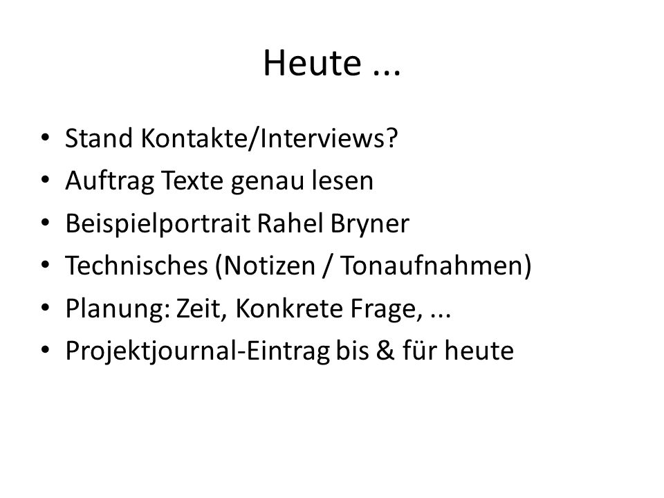 Heute ... Stand Kontakte/Interviews Auftrag Texte genau lesen