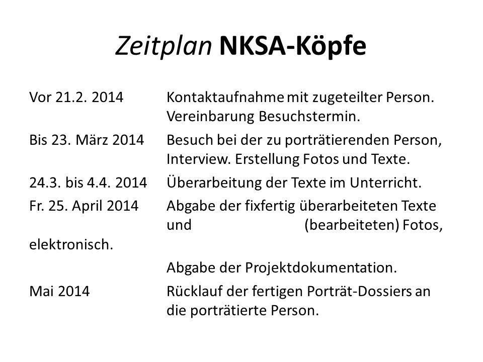 Zeitplan NKSA-Köpfe Vor 21.2. 2014 Kontaktaufnahme mit zugeteilter Person. Vereinbarung Besuchstermin.
