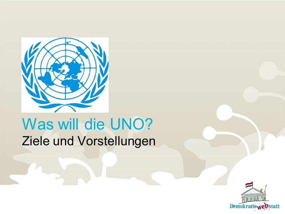 Was will die UNO Ziele und Vorstellungen