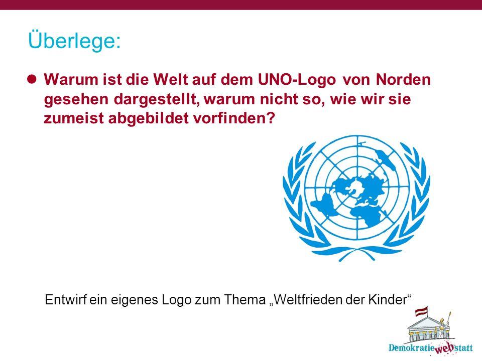 Überlege: Warum ist die Welt auf dem UNO-Logo von Norden gesehen dargestellt, warum nicht so, wie wir sie zumeist abgebildet vorfinden