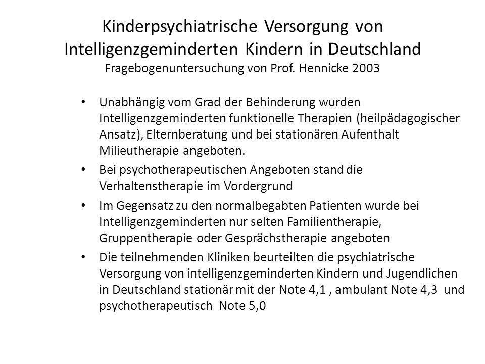 Kinderpsychiatrische Versorgung von Intelligenzgeminderten Kindern in Deutschland Fragebogenuntersuchung von Prof. Hennicke 2003