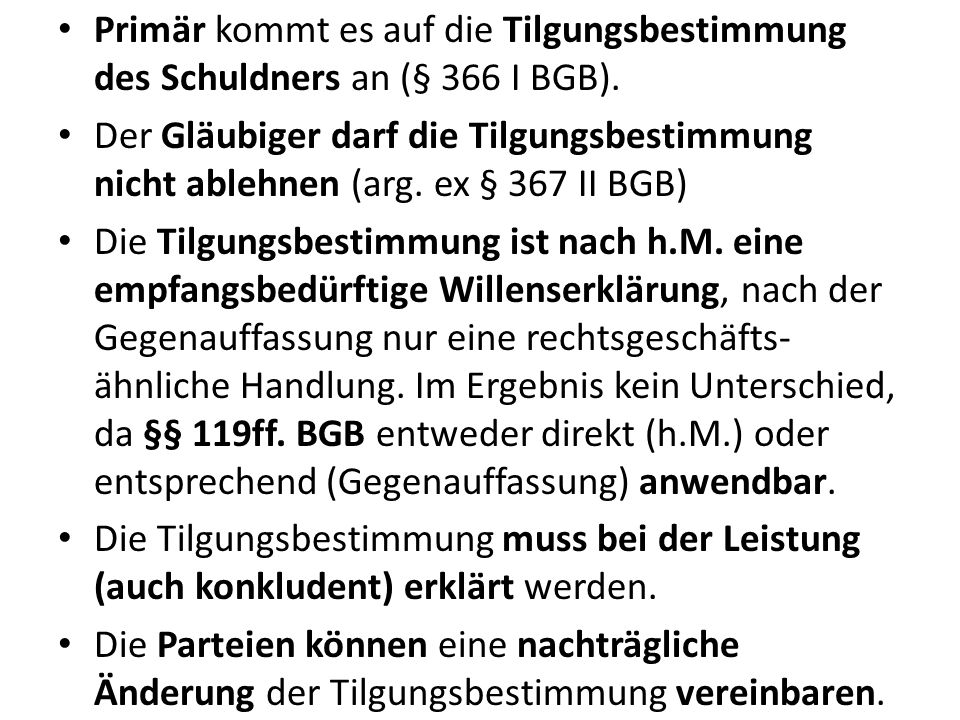 Primär kommt es auf die Tilgungsbestimmung des Schuldners an (§ 366 I BGB).