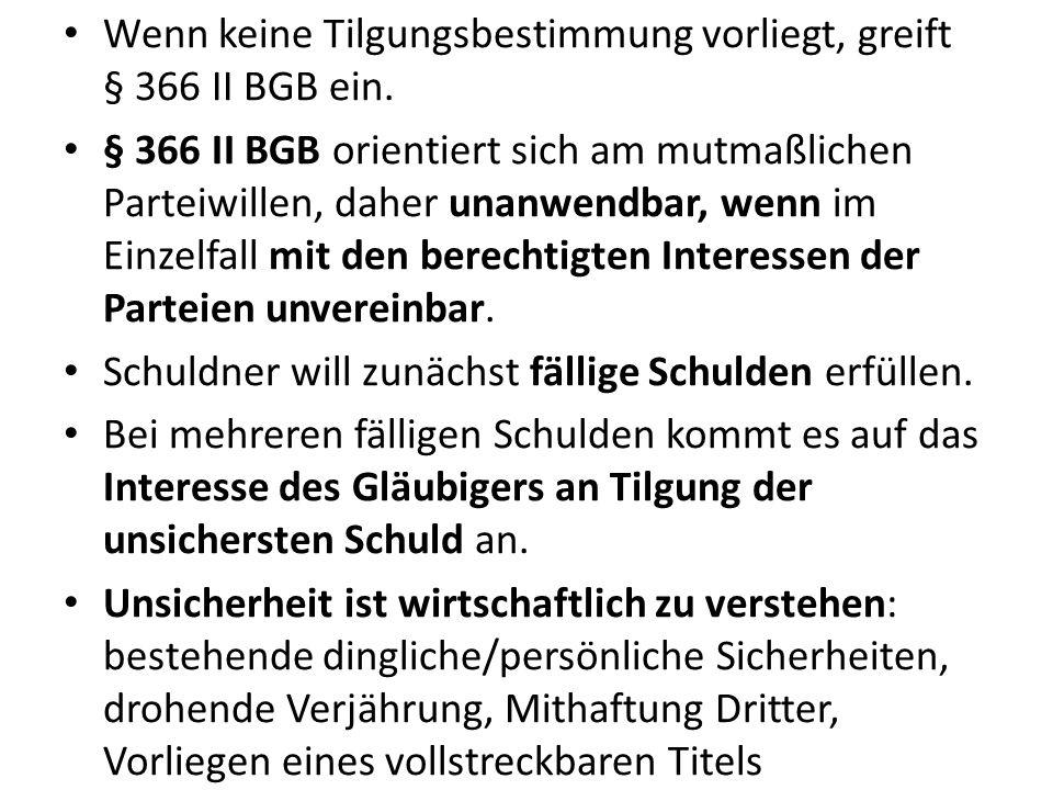Wenn keine Tilgungsbestimmung vorliegt, greift § 366 II BGB ein.
