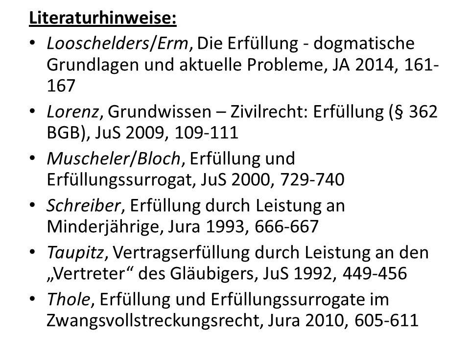 Literaturhinweise: Looschelders/Erm, Die Erfüllung - dogmatische Grundlagen und aktuelle Probleme, JA 2014, 161-167.
