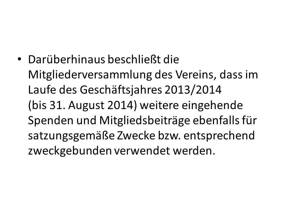 Darüberhinaus beschließt die Mitgliederversammlung des Vereins, dass im Laufe des Geschäftsjahres 2013/2014 (bis 31.
