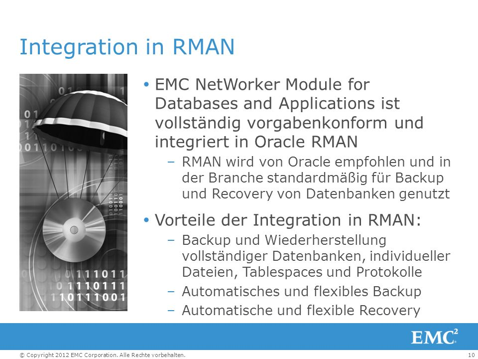 Integration in RMAN EMC NetWorker Module for Databases and Applications ist vollständig vorgabenkonform und integriert in Oracle RMAN.