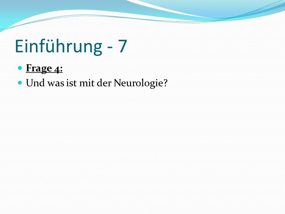 Einführung - 7 Frage 4: Und was ist mit der Neurologie
