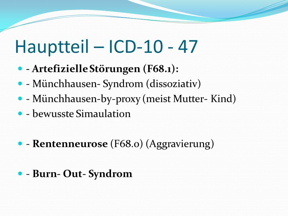Hauptteil – ICD-10 - 47 - Artefizielle Störungen (F68.1):