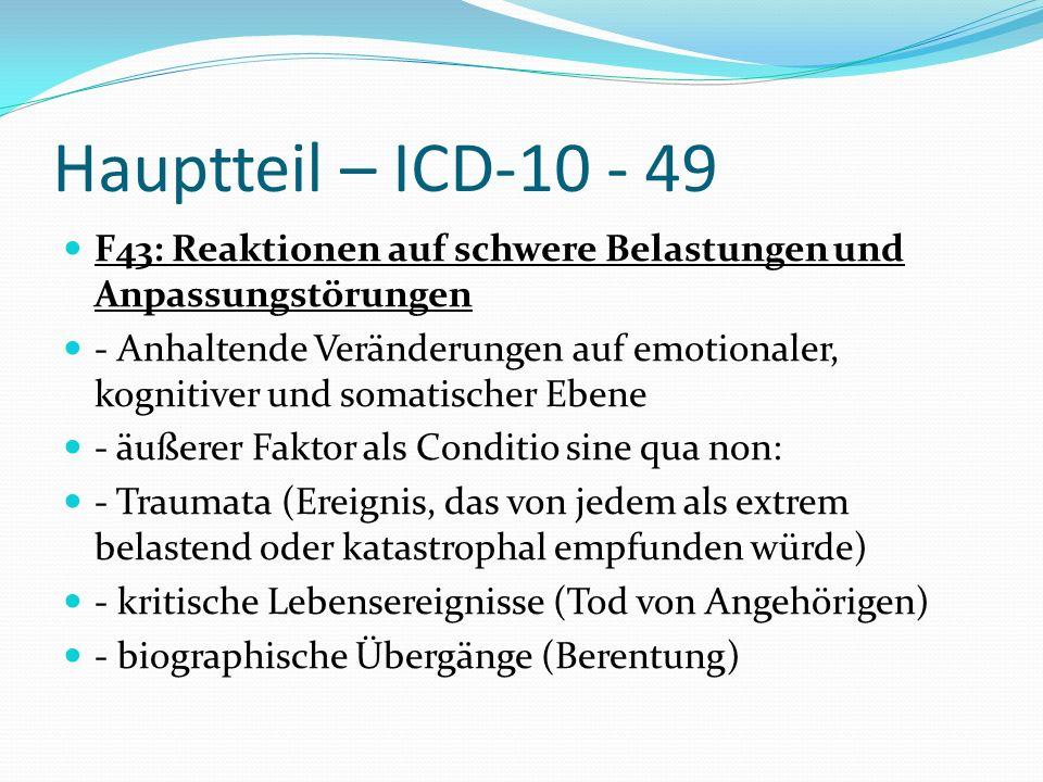 Hauptteil – ICD-10 - 49 F43: Reaktionen auf schwere Belastungen und Anpassungstörungen.