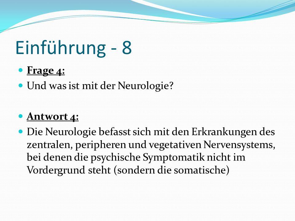 Einführung - 8 Frage 4: Und was ist mit der Neurologie Antwort 4:
